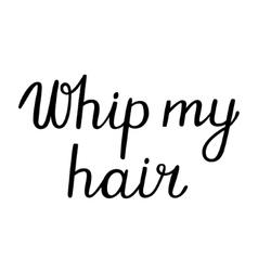 Whip my hair lettering vector
