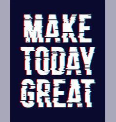 slogan make today great vector image