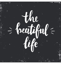 The Beautiful Life Hand drawn typography poster vector