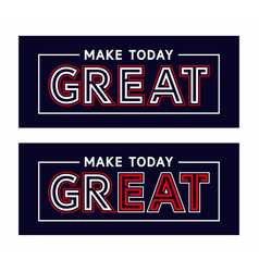 type slogan make today great vector image