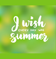 i wish every day was summer - hand drawn brush vector image vector image