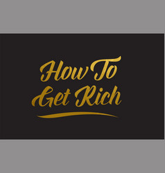 how to get rich gold word text typography vector image