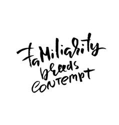 Familiarity breeds contempt hand drawn lettering vector