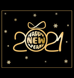happy new year 2021 greeting card with golden ball vector image