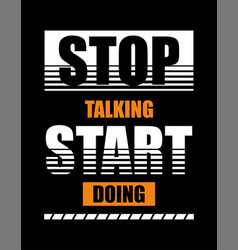 Typography stop talking start doing vector