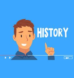 Young man blogger streaming history tutorials vector