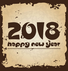 happy new year 2018 on brown old paper with vector image vector image