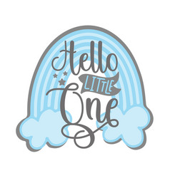 Hello little one - greeting with blue rainbow vector