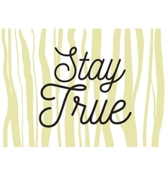 Stay true inscription Greeting card with vector