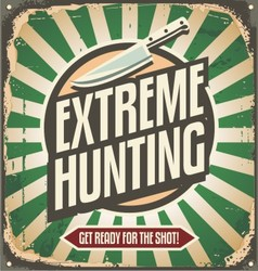 Extreme hunting vintage tin sign vector image