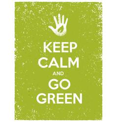Keep calm and go green eco poster concept vector