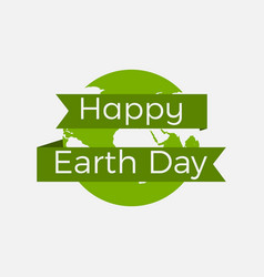 Happy earth day planet earth and ribbon with text vector