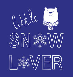 Little snow lover winter slogan bear animal vector