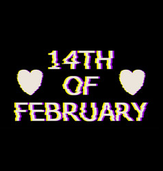 White 14 of february text in glitch style vector