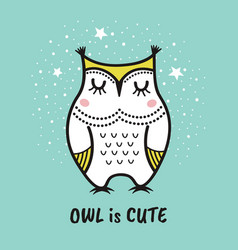 cute hand drawn owl with quote owl is cute vector image