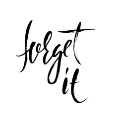 forget it hand drawn lettering typography vector image