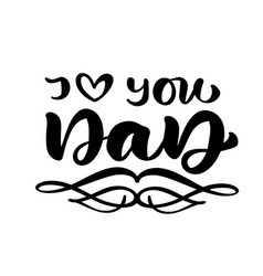 i love you dad lettering black calligraphy vector image