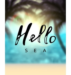 Summer poster Calligraphy inscription hello sea vector image