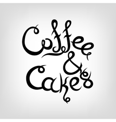 Hand-drawn lettering coffee and cakes vector