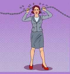 pop art businesswoman breaking metal chain vector image