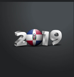 2019 grey typography with dominican republic flag vector