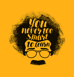 Education concept you never too smart to learn vector