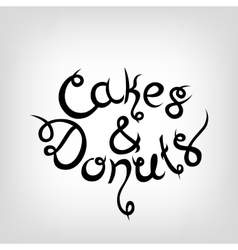 Hand-drawn Lettering Cakes and Donuts vector image