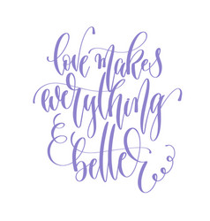 love makes everything better - hand lettering vector image