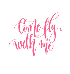 come fly with me - hand lettering inscription text vector image