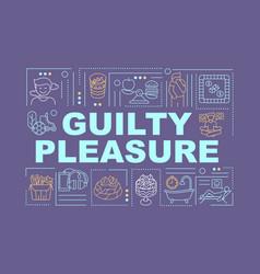 Guilty pleasure word concepts banner vector