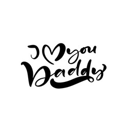 i love you daddy lettering black vector image