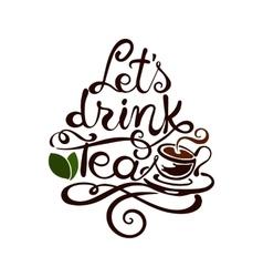 Lettering Lets drink Tea vector image