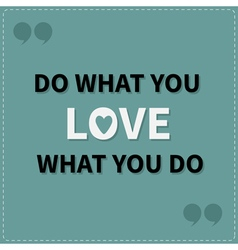 Do what you love Love what you do Quote motivation vector image vector image