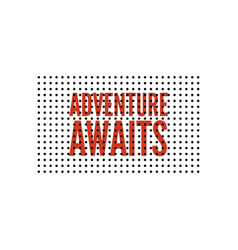 slogan adventure awaits phrase graphic print vector image