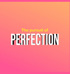The pursuit perfection life quote with modern vector