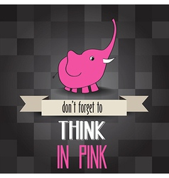 poster with pink elephant and message dont forget vector image