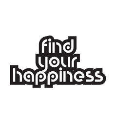 Bold text find your happiness inspiring quotes vector