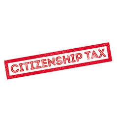 Citizenship Tax rubber stamp vector