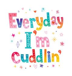 Everyday im cuddlin vector