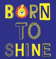 Born to shine fashion slogan with lion face vector