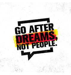 Go after dreams not people inspiring creative vector