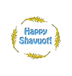 Happy shavuot frame of wheat ears barley vector