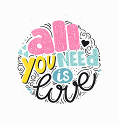 all we need is love hand drawn lettering quote vector image