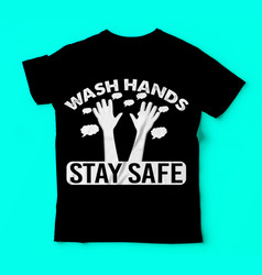 Covid 19wash hands stay safe tshirts template vector