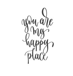 you are my happy place - hand lettering vector image