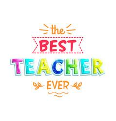 best teacher ever white poster vector image