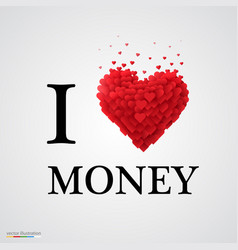 i love money heart sign vector image