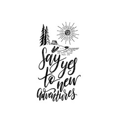 Say yes to new adventures hand lettering poster vector