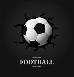 Football cracked in wall soccer ball sport game vector