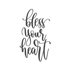 bless your heart - hand lettering inscription text vector image